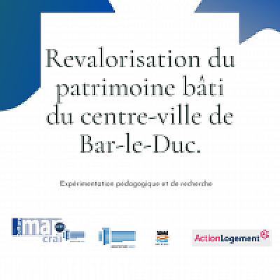 Une expérimentation pédagogique et recherche sur la revalorisation du patrimoine bâti du centre-ville de Bar-le-Duc